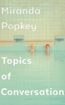 Cover image for Topics of Conversation by Miranda Popkey