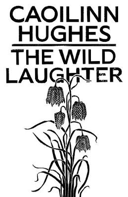Cover image - The Wild Laughter by Caoilinn Hughes