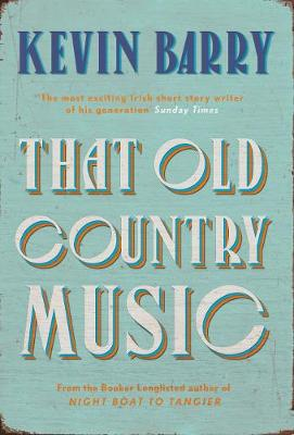Cover image for That Old Country Music by Kevin Barry