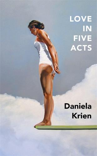 Cover image for Love in Five Acts by Daniela Krien