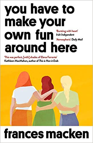 Cover image for You Have to Make Your Own Fun Around Here by Frances Macken