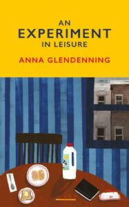 Cover image for An Experiment in Leisure by Anna Glendenning