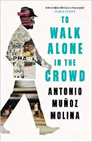 Cover image for To Walk Alone in the Crowd by Antonio Munoz Molina